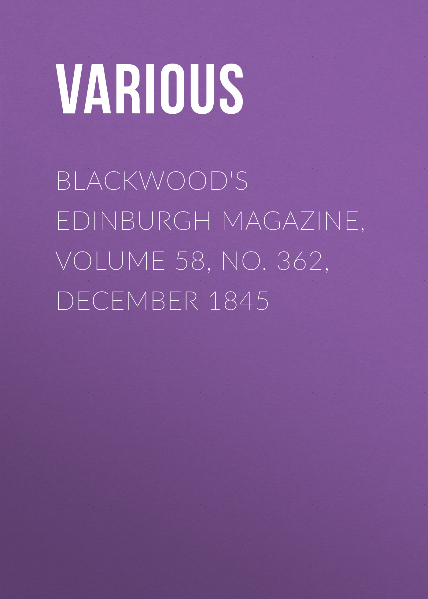 Various Blackwood's Edinburgh Magazine, Volume 58, No. 362, December 1845