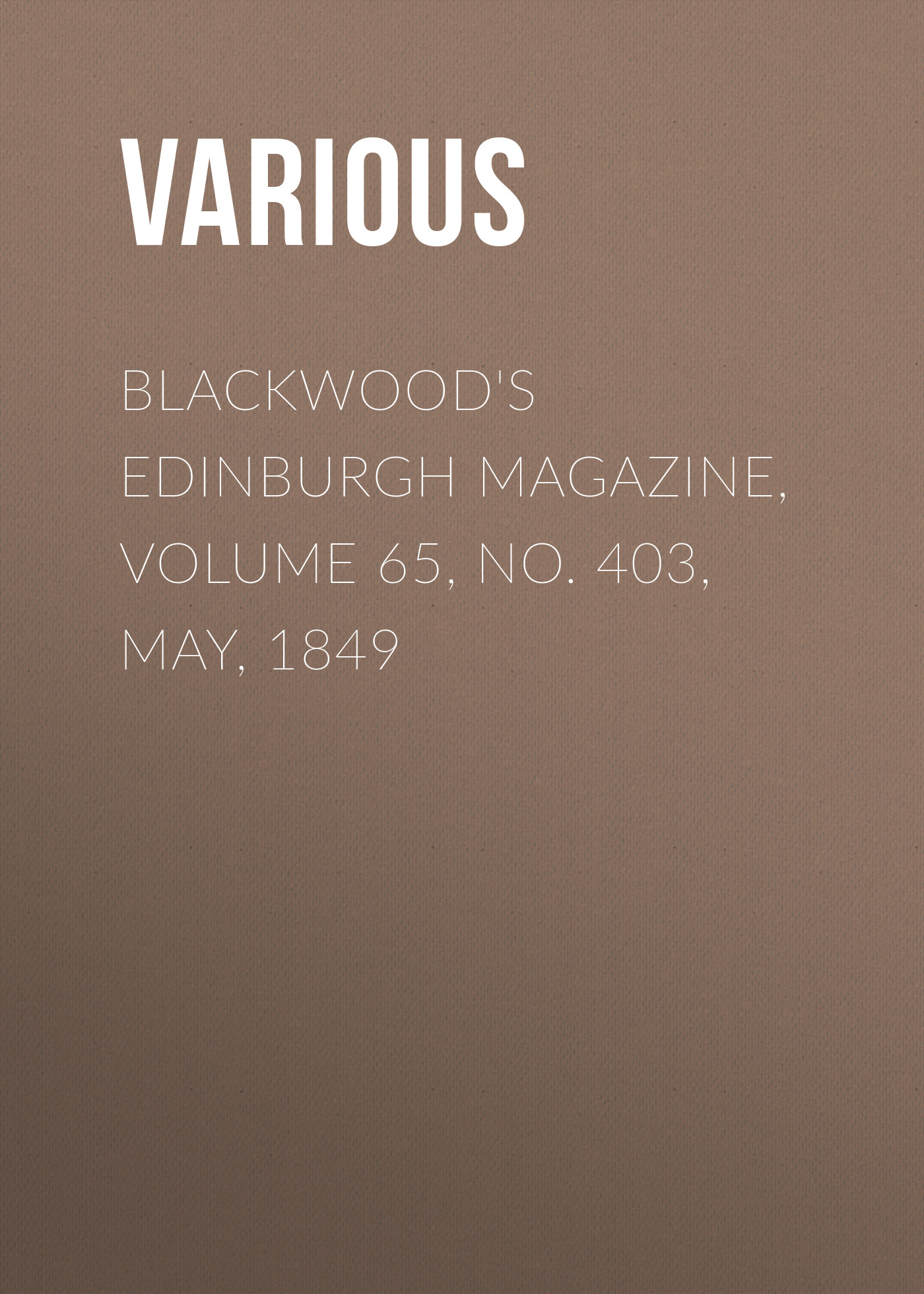 лучшая цена Various Blackwood's Edinburgh Magazine, Volume 65, No. 403, May, 1849