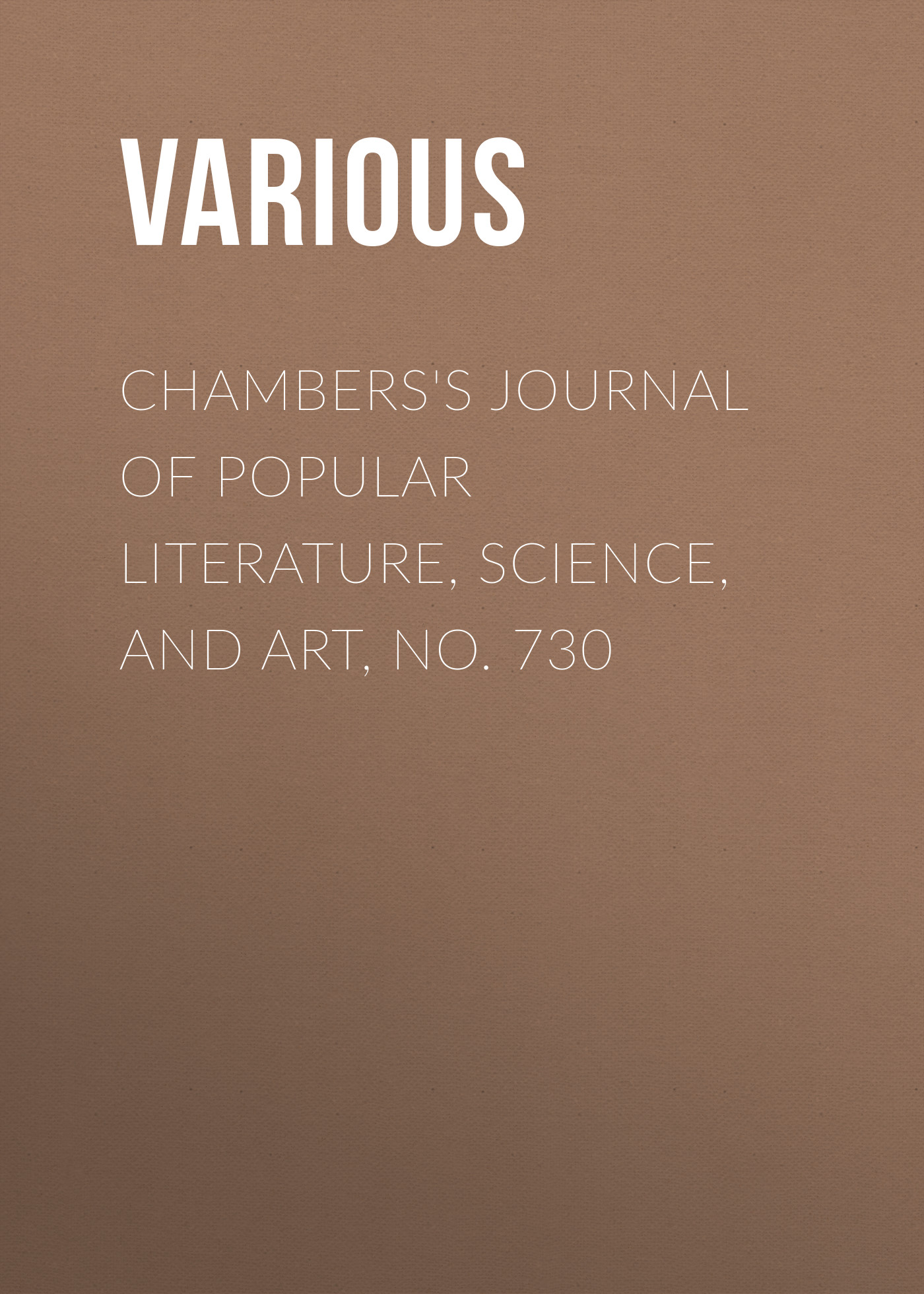 Chambers\'s Journal of Popular Literature, Science, and Art, No. 730 ( Various  )