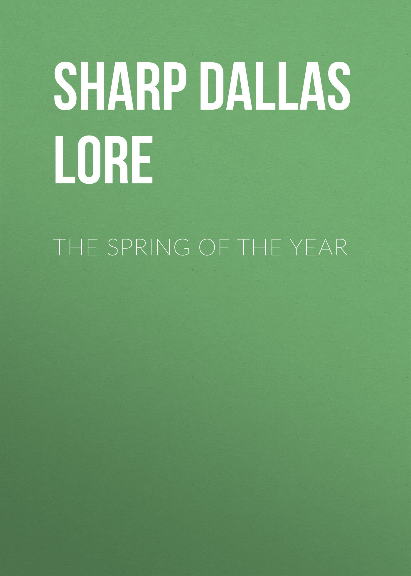 Sharp Dallas Lore The Spring of the Year george mifflin dallas life and writings of alexander james dallas