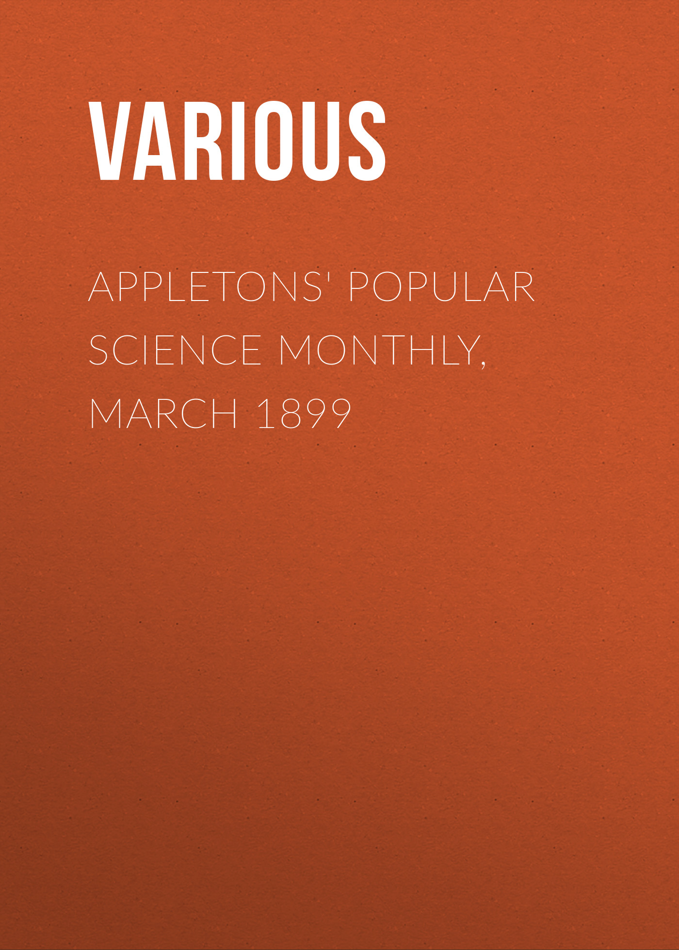 Various Appletons' Popular Science Monthly, March 1899