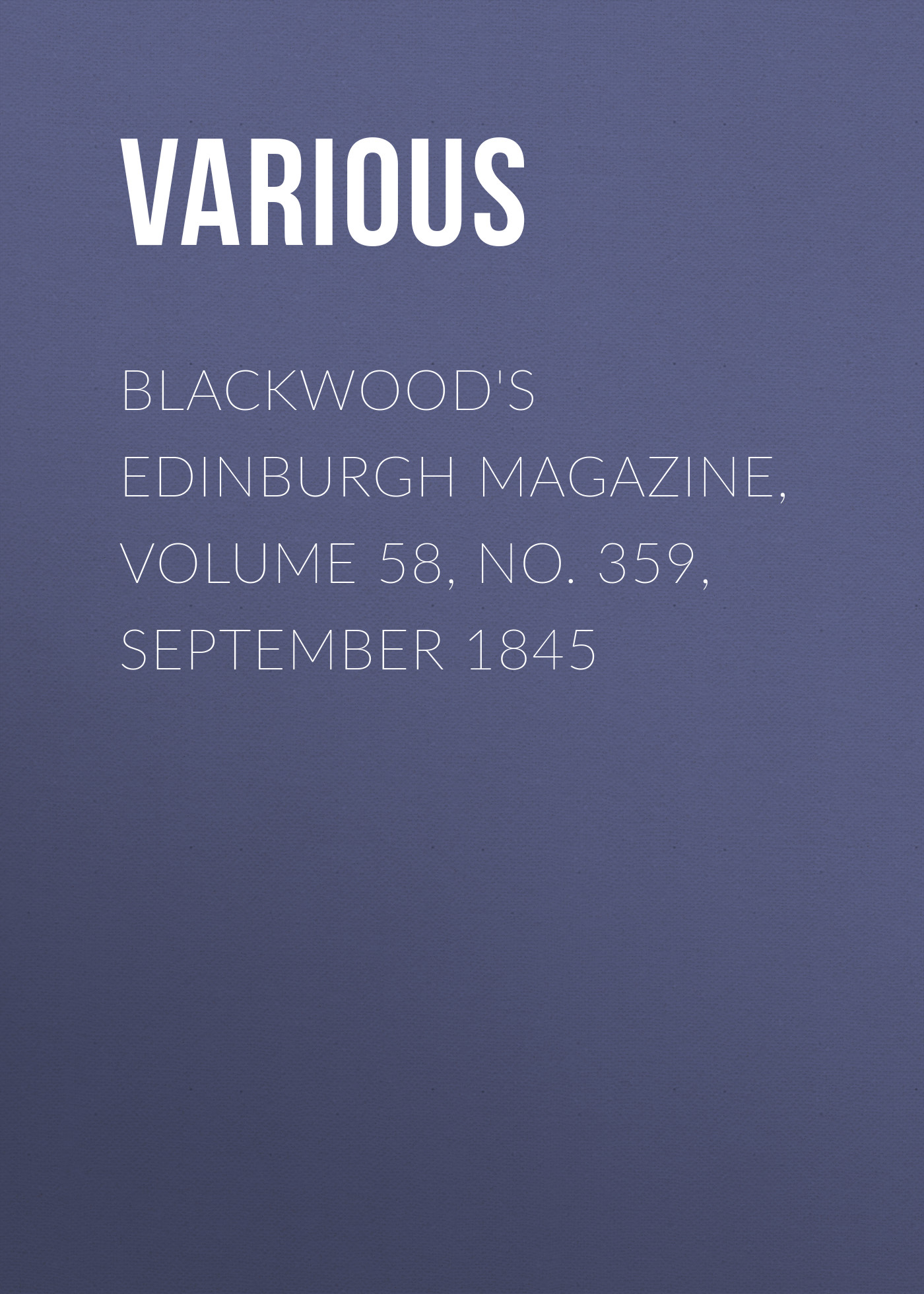 Various Blackwood's Edinburgh Magazine, Volume 58, No. 359, September 1845 various blackwood s edinburgh magazine volume 67 no 411 january 1850
