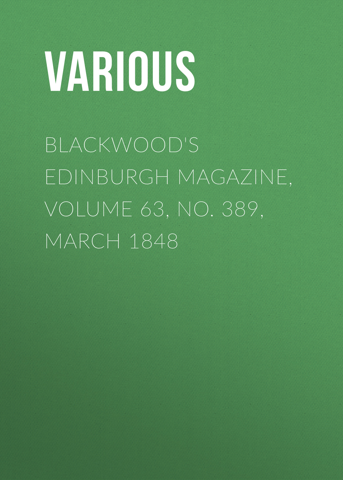 Various Blackwood's Edinburgh Magazine, Volume 63, No. 389, March 1848 various blackwoods edinburgh magazine – volume 55 no 341 march 1844