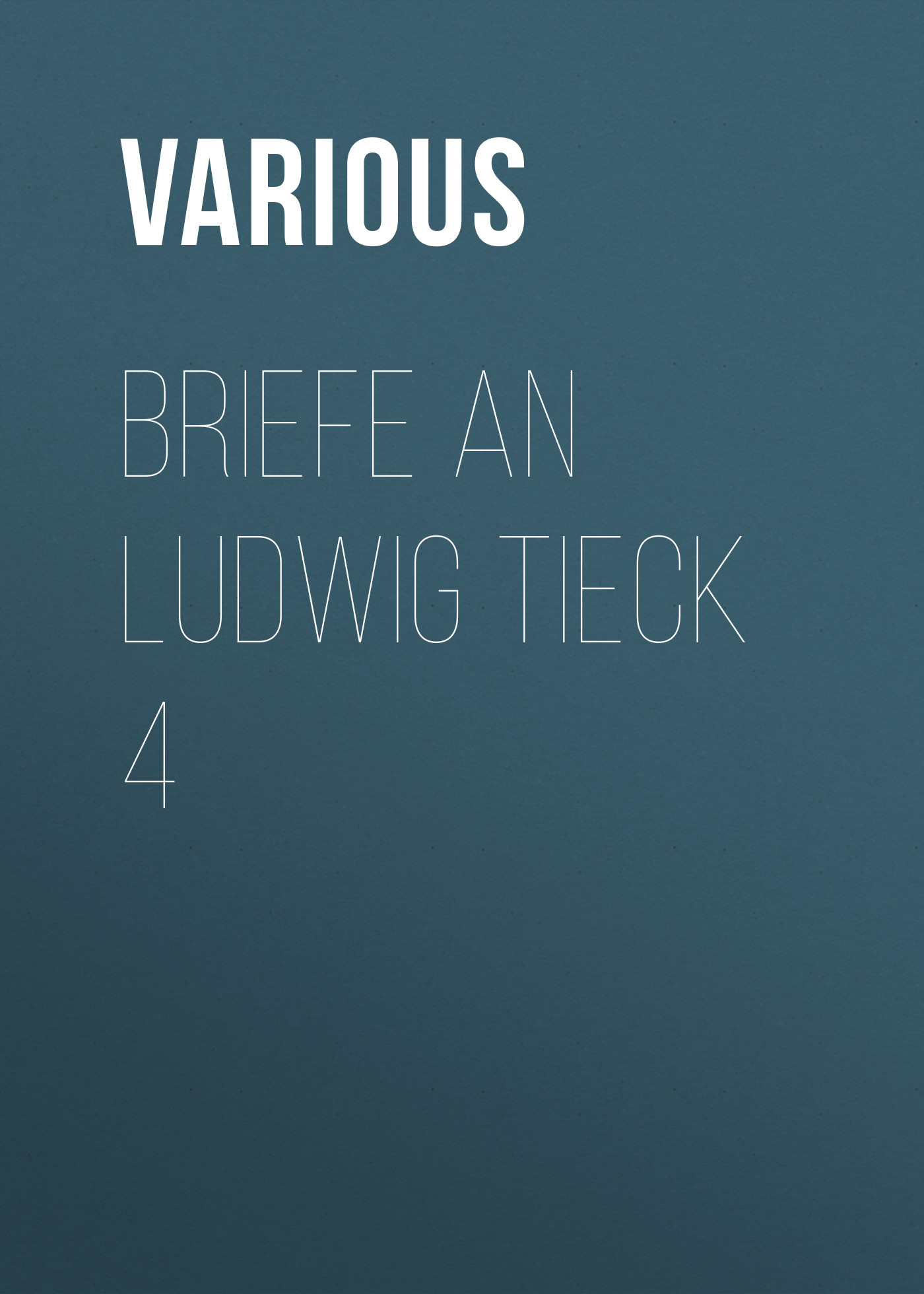 Various Briefe an Ludwig Tieck 4