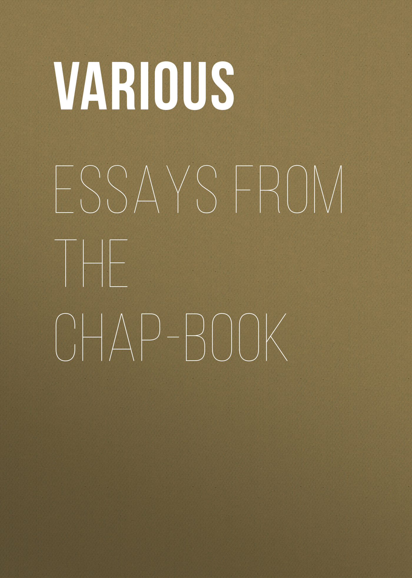 Various Essays from the Chap-Book