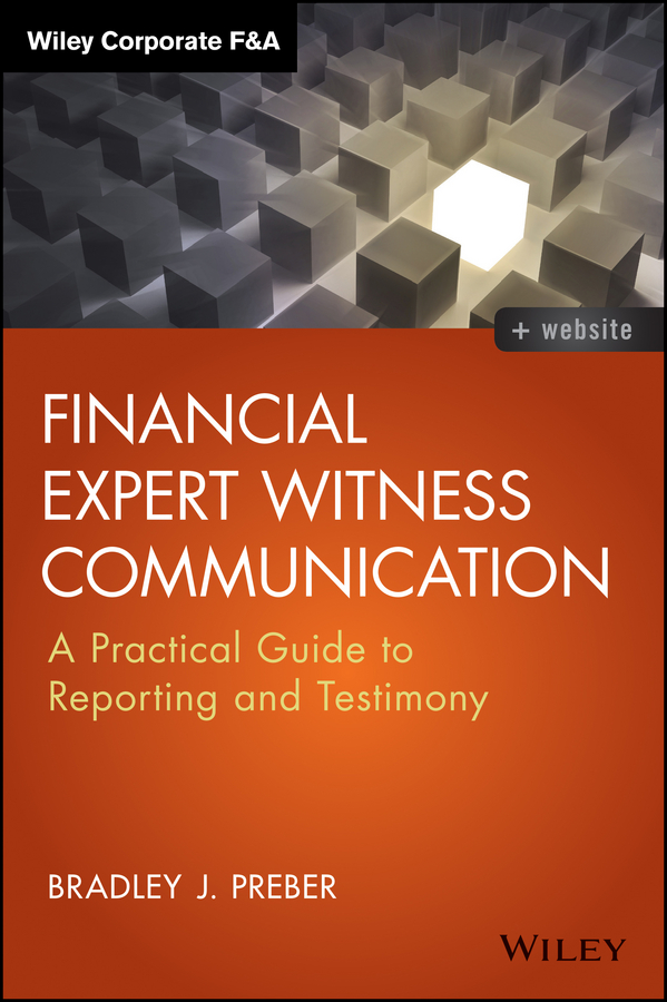 Bradley Preber J. Financial Expert Witness Communication. A Practical Guide to Reporting and Testimony pamela f quinn called to be a witness