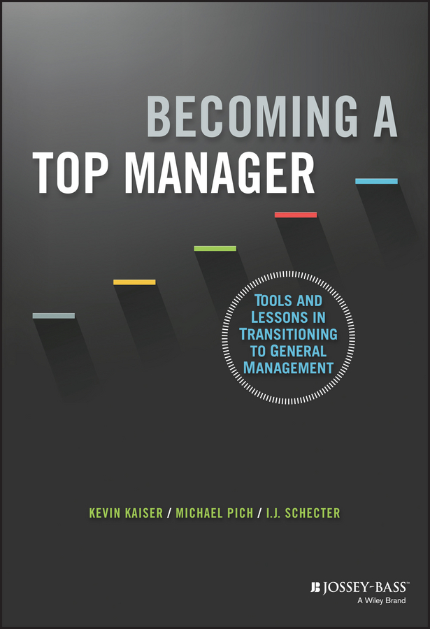Kevin Kaiser Becoming A Top Manager. Tools and Lessons in Transitioning to General Management kevin kaiser becoming a top manager tools and lessons in transitioning to general management