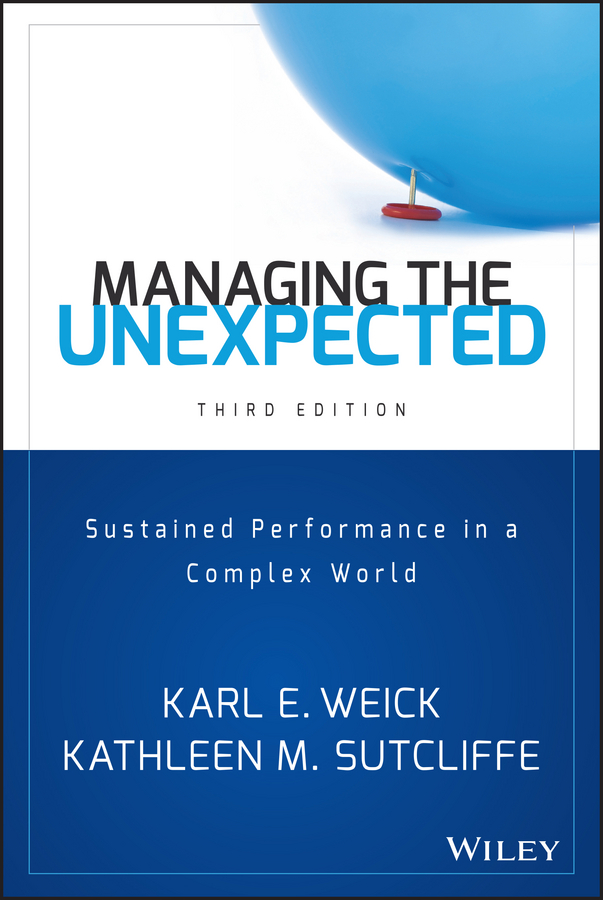 Kathleen Sutcliffe M. Managing the Unexpected. Sustained Performance in a Complex World managing information in organizations