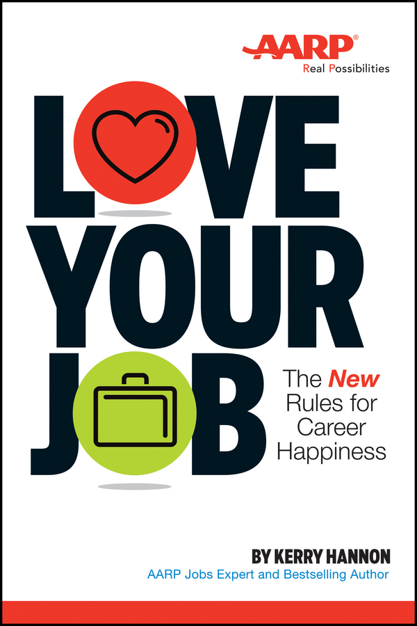 Kerry Hannon Love Your Job. The New Rules for Career Happiness