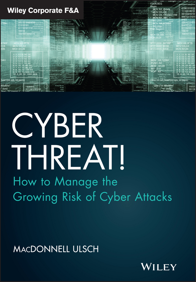 MacDonnell Ulsch Cyber Threat!. How to Manage the Growing Risk of Cyber Attacks tony ucedavelez risk centric threat modeling process for attack simulation and threat analysis