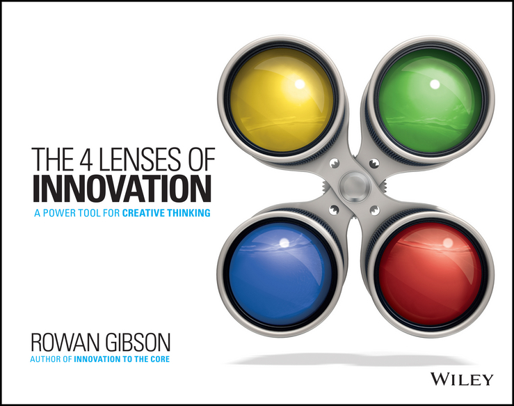 Rowan Gibson The Four Lenses of Innovation. A Power Tool for Creative Thinking michael burchell no excuses how you can turn any workplace into a great one