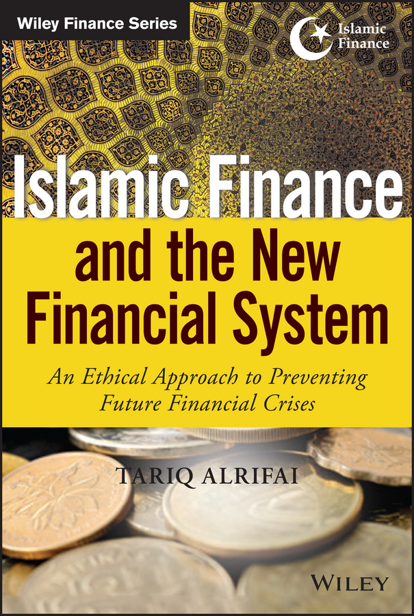 Tariq Alrifai Islamic Finance and the New Financial System. An Ethical Approach to Preventing Future Financial Crises trish power super freedom create a worry free financial future in 6 steps