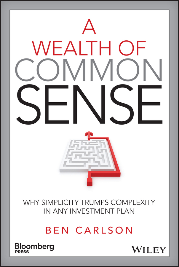 Ben Carlson A Wealth of Common Sense. Why Simplicity Trumps Complexity in Any Investment Plan a sense of wonder