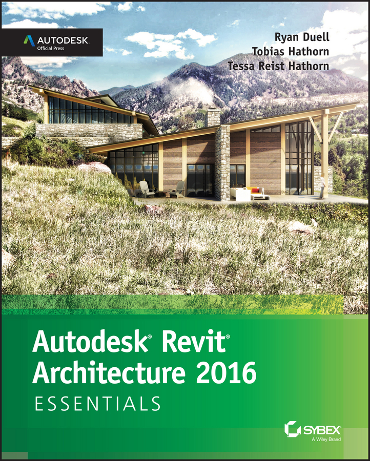 Ryan Duell Autodesk Revit Architecture 2016 Essentials. Autodesk Official Press