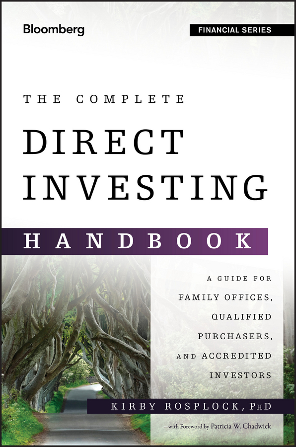Kirby Rosplock The Complete Direct Investing Handbook. A Guide for Family Offices, Qualified Purchasers, and Accredited Investors lawrence kochard e foundation and endowment investing philosophies and strategies of top investors and institutions