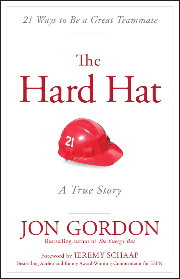 Jon Gordon The Hard Hat. 21 Ways to Be a Great Teammate amazing moms love and lessons from the animal kingdom