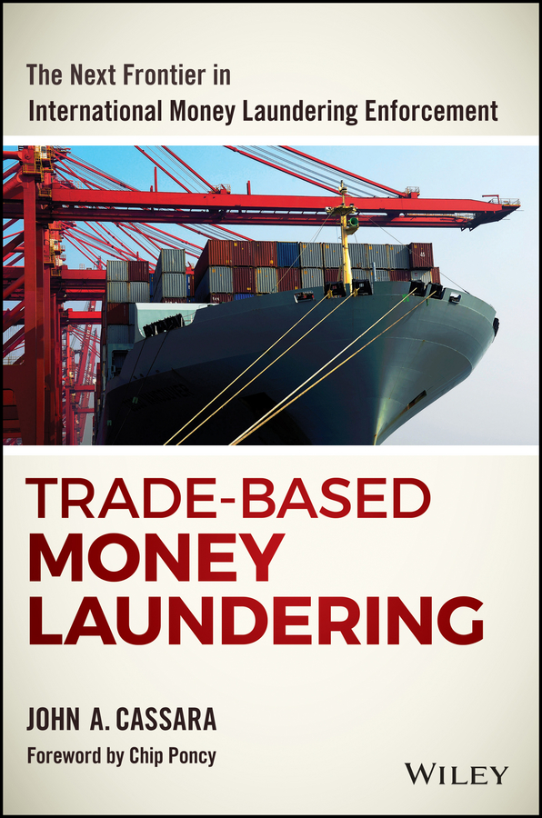 Chip Poncy Trade-Based Money Laundering. The Next Frontier in International Money Laundering Enforcement cuhaj g standart catalog of world paper money specialized issues