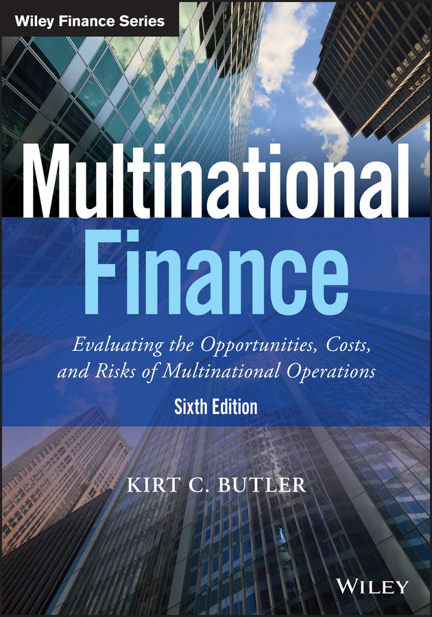 Kirt Butler C. Multinational Finance. Evaluating the Opportunities, Costs, and Risks of Multinational Operations kirt butler c multinational finance evaluating opportunities costs and risks of operations