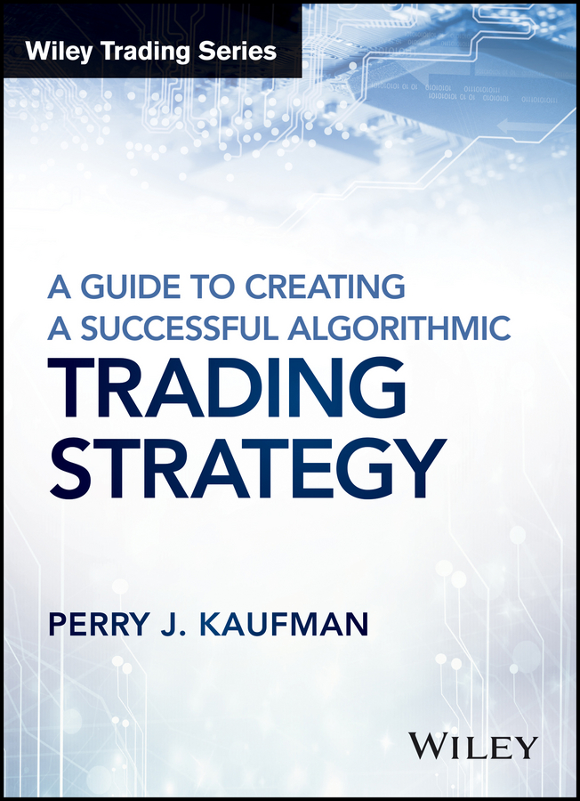 Perry Kaufman J. A Guide to Creating A Successful Algorithmic Trading Strategy carl speshock h empowering green initiatives with it a strategy and implementation guide