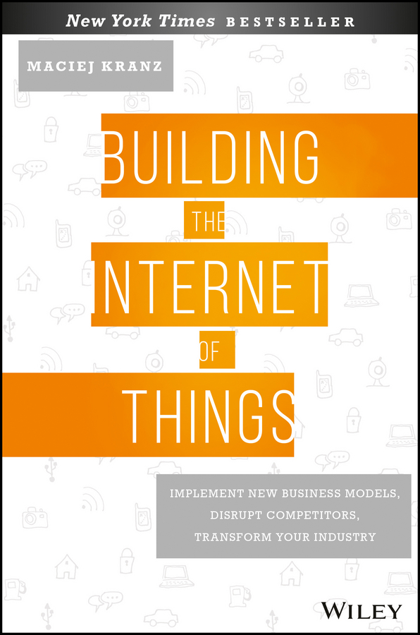 Maciej Kranz Building the Internet of Things. Implement New Business Models, Disrupt Competitors, Transform Your Industry iot pods bt15 i bluetooth baby thermometer with anti lost alarm