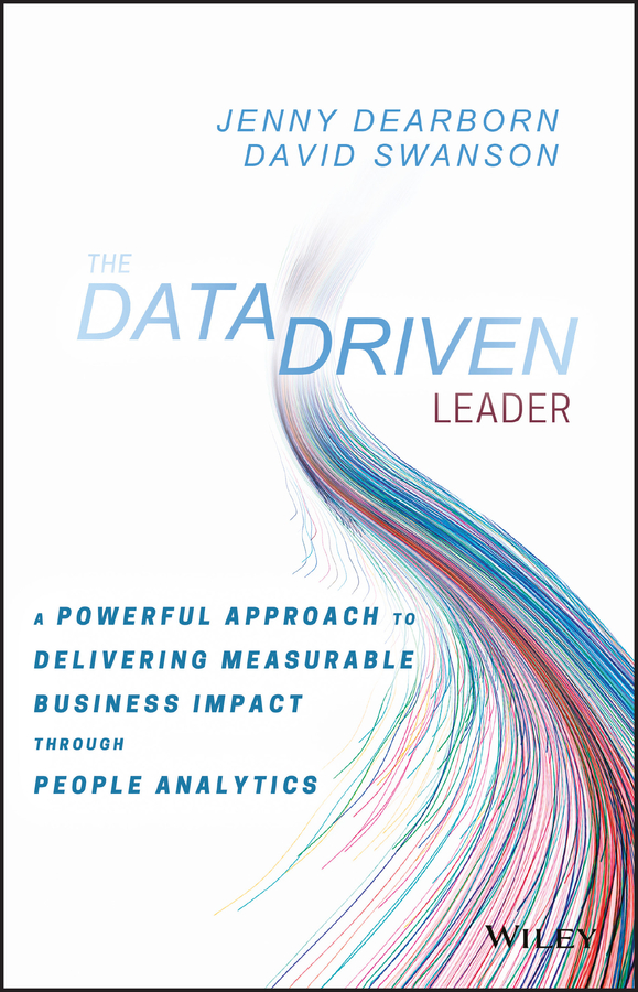 David Swanson The Data Driven Leader. A Powerful Approach to Delivering Measurable Business Impact Through People Analytics