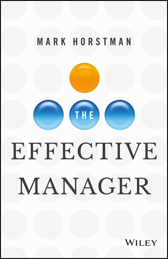 Mark Horstman The Effective Manager kevin kaiser becoming a top manager tools and lessons in transitioning to general management