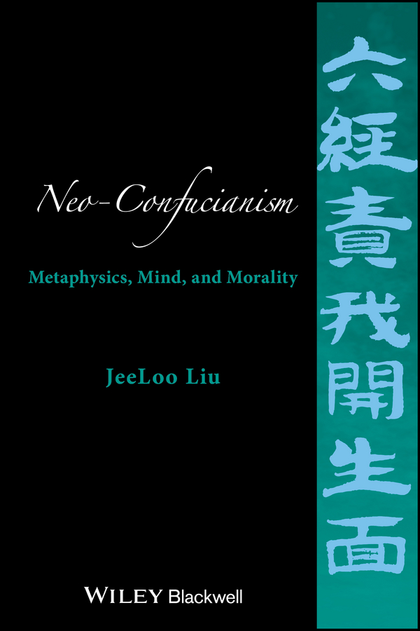 JeeLoo Liu Neo-Confucianism. Metaphysics, Mind, and Morality stephen angle c contemporary confucian political philosophy