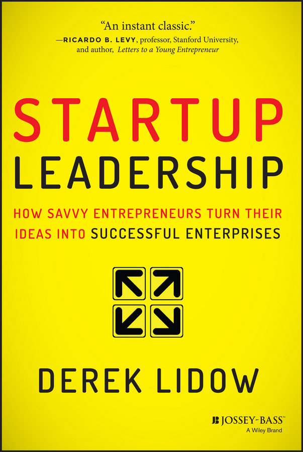 Derek Lidow Startup Leadership. How Savvy Entrepreneurs Turn Their Ideas Into Successful Enterprises michael burchell no excuses how you can turn any workplace into a great one