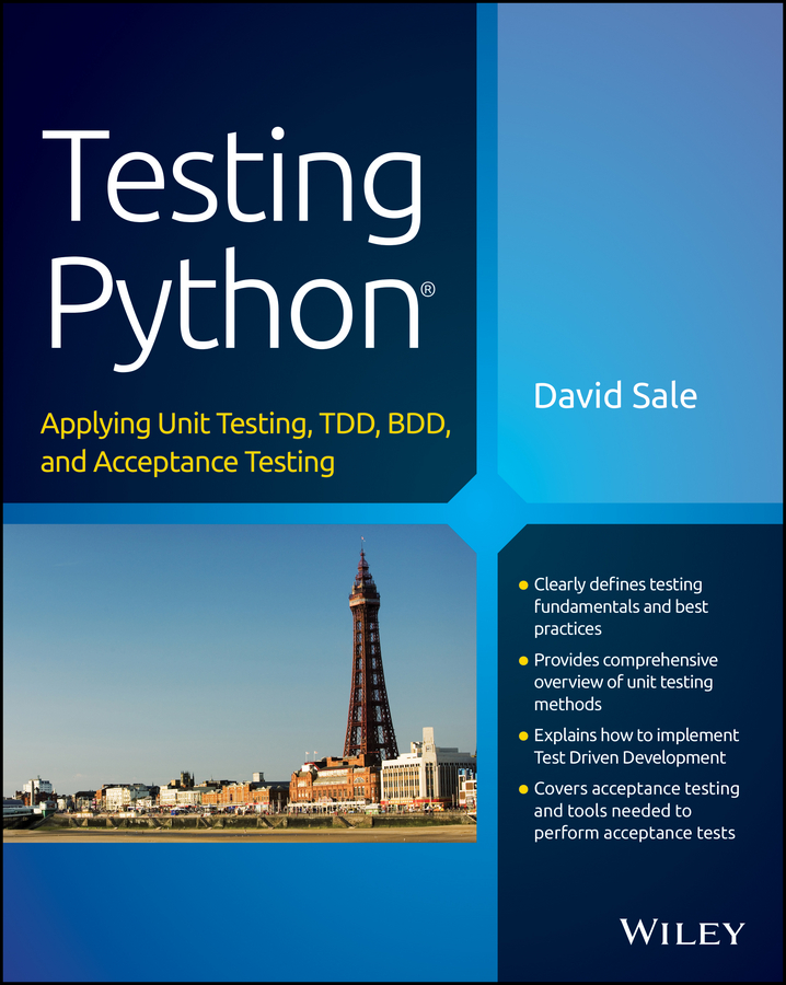 David Sale Testing Python. Applying Unit Testing, TDD, BDD and Acceptance Testing basics of language testing