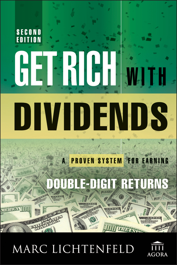 Marc Lichtenfeld Get Rich with Dividends. A Proven System for Earning Double-Digit Returns terry savage the little book of big dividends a safe formula for guaranteed returns
