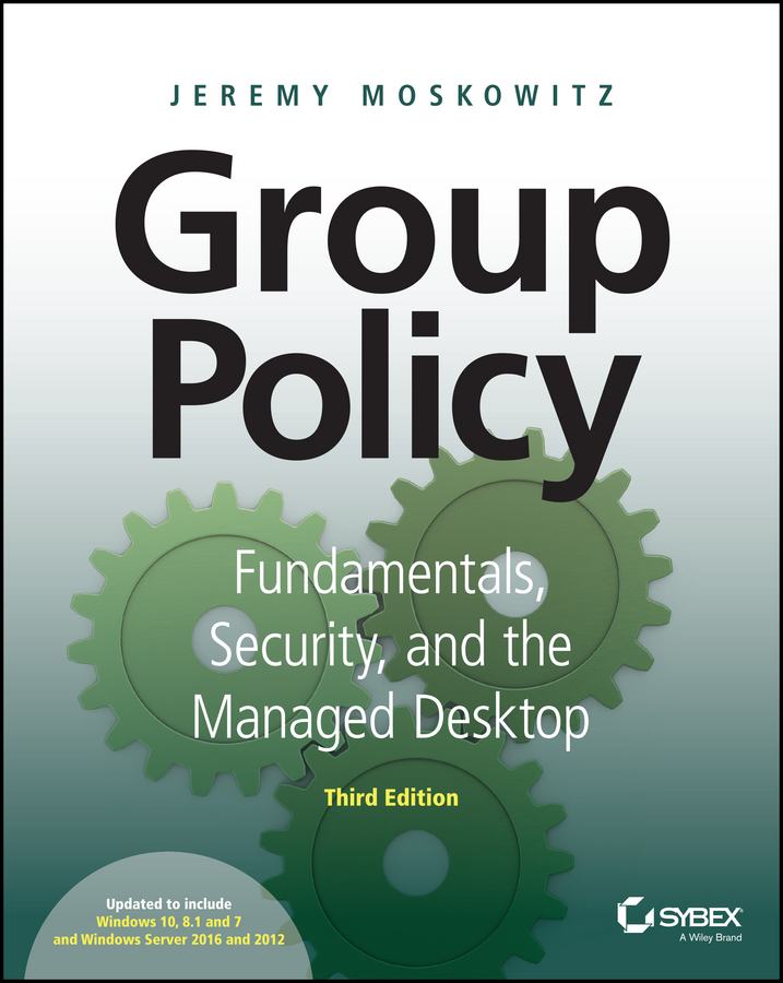 Jeremy Moskowitz Group Policy. Fundamentals, Security, and the Managed Desktop kunio takezawa guidebook to r graphics using microsoft windows