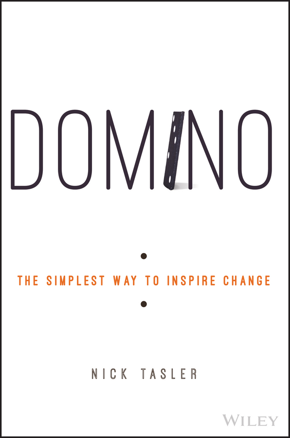 Nick Tasler Domino. The Simplest Way to Inspire Change sue hadfield change one thing make one change and embrace a happier more successful you isbn 9780857084576