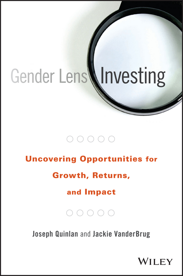 Joseph Quinlan Gender Lens Investing. Uncovering Opportunities for Growth, Returns, and Impact jill steans gender and international relations