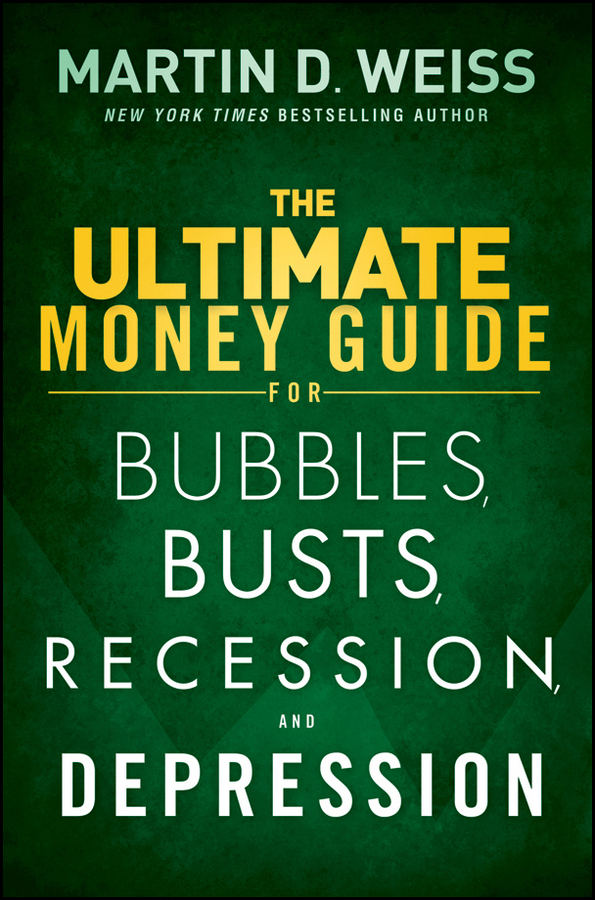Martin D. Weiss The Ultimate Money Guide for Bubbles, Busts, Recession and Depression pewdiepie the ultimate unofficial fan guide to the worlds biggest youtuber