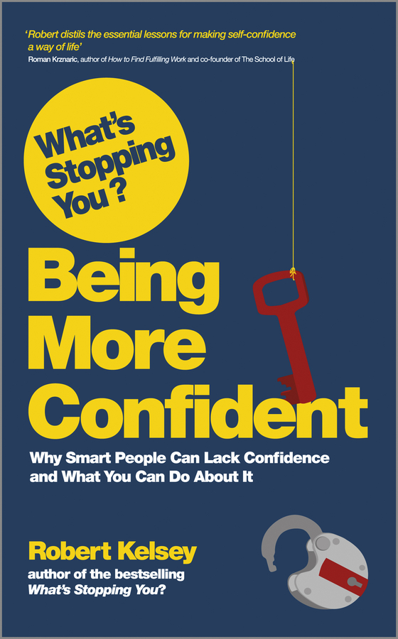 Robert Kelsey What's Stopping You Being More Confident?