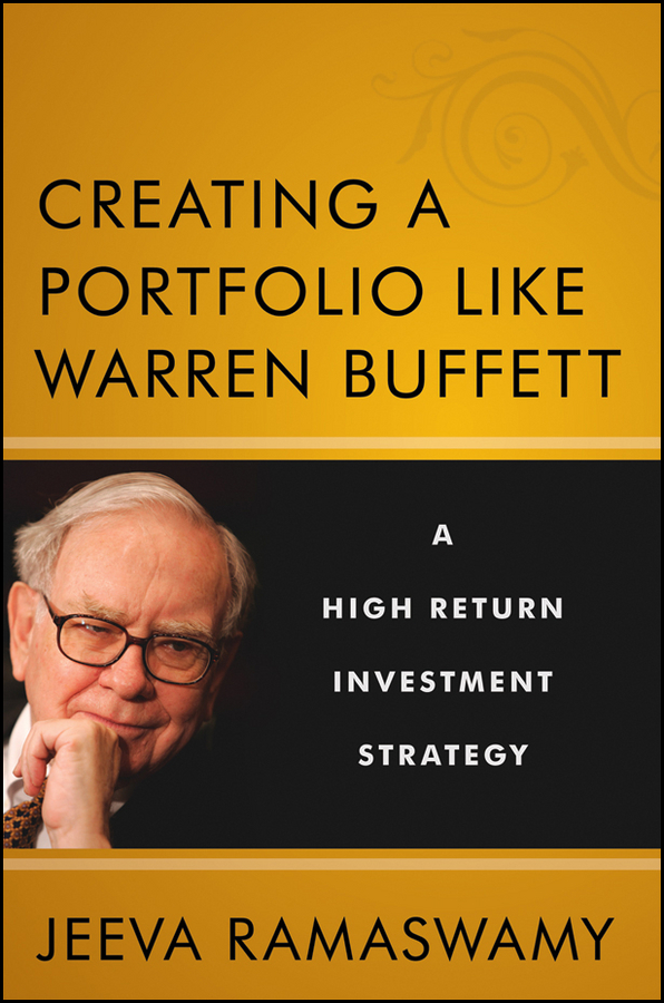 Jeeva Ramaswamy Creating a Portfolio like Warren Buffett. A High Return Investment Strategy warren buffett warren buffett on business principles from the sage of omaha