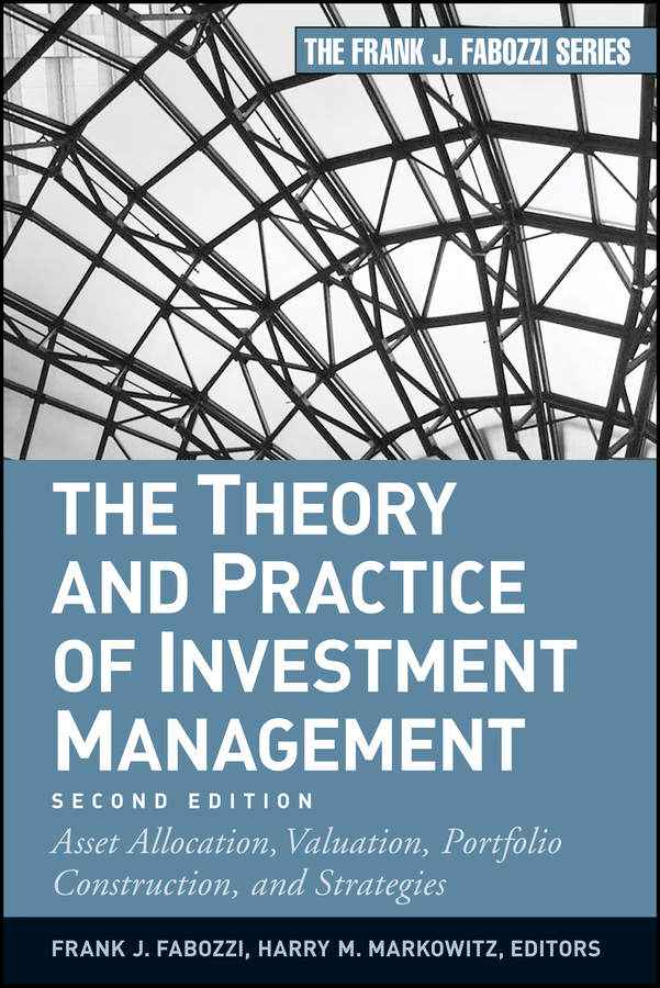 Frank Fabozzi J. The Theory and Practice of Investment Management. Asset Allocation, Valuation, Portfolio Construction, and Strategies mccormack brendan person centred nursing theory and practice