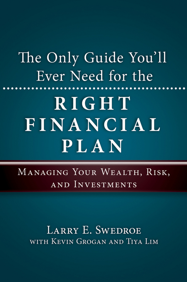 Kevin Grogan The Only Guide You'll Ever Need for the Right Financial Plan. Managing Your Wealth, Risk, and Investments larry swedroe e the quest for alpha the holy grail of investing