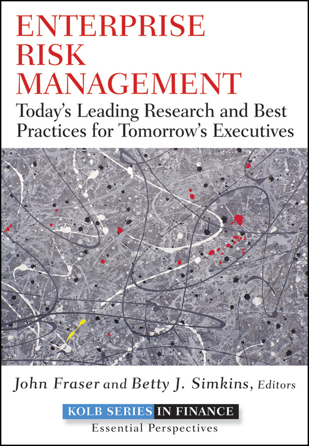 John Fraser Enterprise Risk Management. Today's Leading Research and Best Practices for Tomorrow's Executives