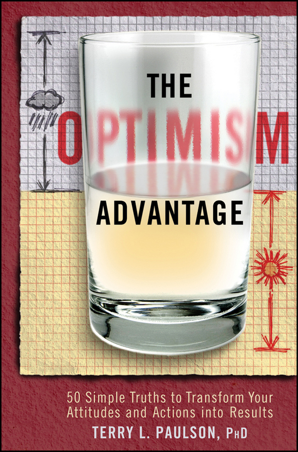 Terry Paulson L. The Optimism Advantage. 50 Simple Truths to Transform Your Attitudes and Actions into Results gerald greene e turning losing forex trades into winners proven techniques to reverse your losses
