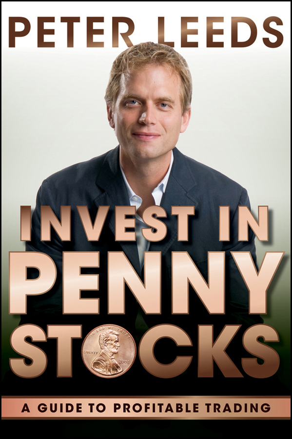 Peter Leeds Invest in Penny Stocks. A Guide to Profitable Trading not a penny more not a penny less