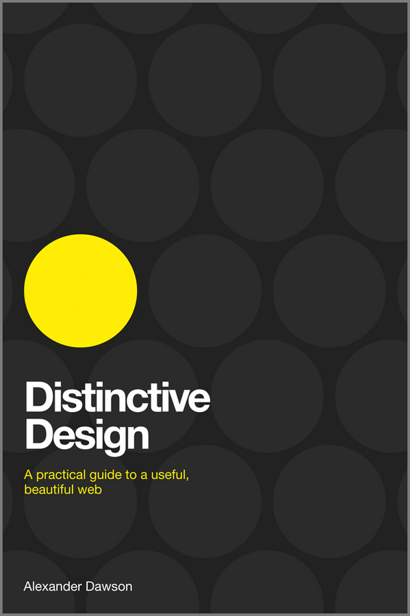 Alexander Dawson Distinctive Design. A Practical Guide to a Useful, Beautiful Web testing of web services from active to passive