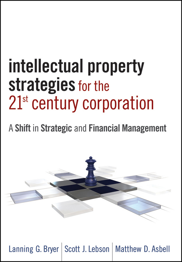 Matthew Asbell D. Intellectual Property Strategies for the 21st Century Corporation. A Shift in Strategic and Financial Management intellectual property