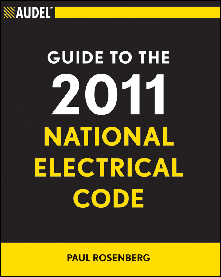 Paul Rosenberg Audel Guide to the 2011 National Electrical Code. All New Edition