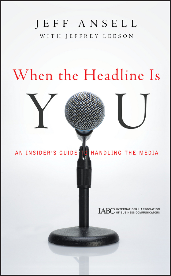 Jeffrey Leeson When the Headline Is You. An Insider's Guide to Handling the Media sherwyn morreale building the high trust organization strategies for supporting five key dimensions of trust