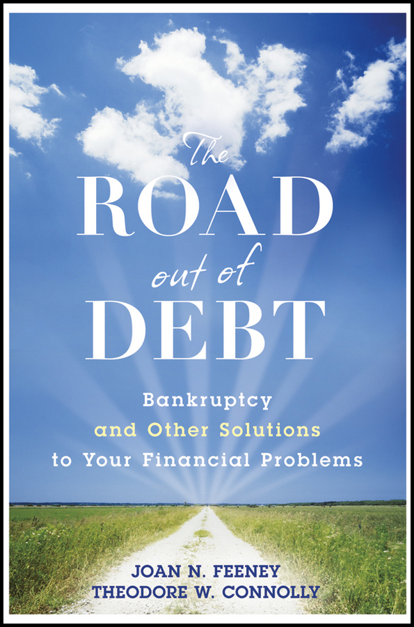 J. Feeney N. The Road Out of Debt + Website. Bankruptcy and Other Solutions to Your Financial Problems james caher p personal bankruptcy laws for dummies