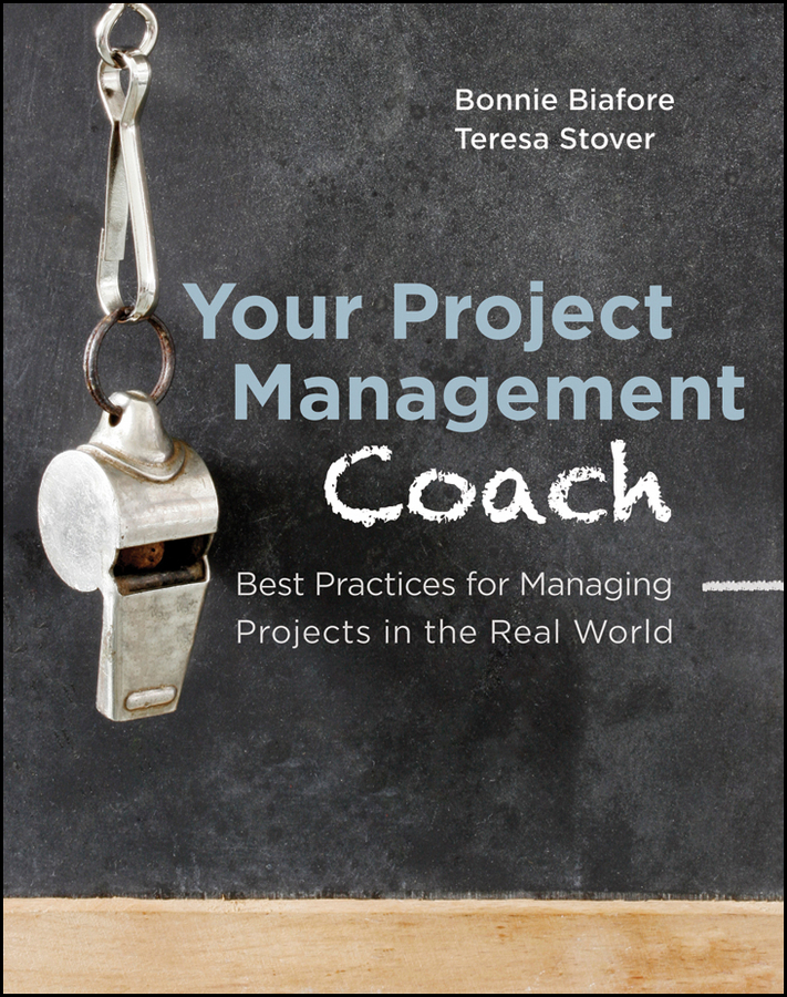 Bonnie Biafore Your Project Management Coach. Best Practices for Managing Projects in the Real World tres roeder managing project stakeholders building a foundation to achieve project goals