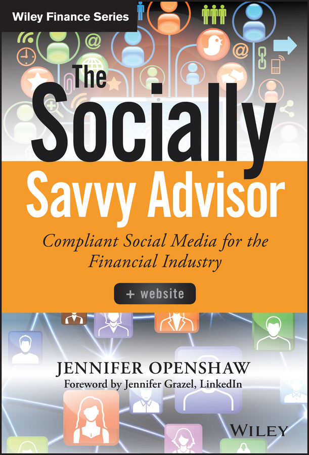 Jennifer Openshaw The Socially Savvy Advisor + Website. Compliant Social Media for the Financial Industry dave evans social media marketing an hour a day