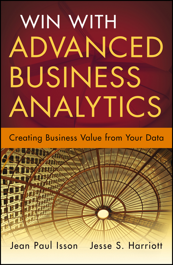 Jean-Paul Isson Win with Advanced Business Analytics. Creating Business Value from Your Data bill schmarzo big data mba driving business strategies with data science