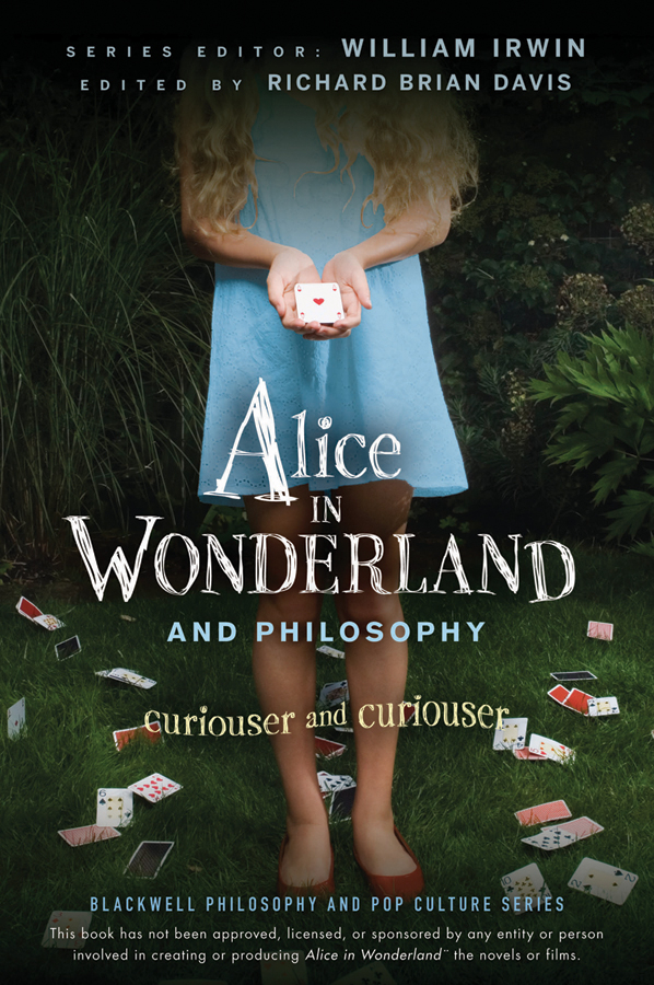 William Irwin Alice in Wonderland and Philosophy. Curiouser and Curiouser